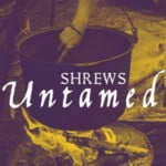 Shrews Untamed