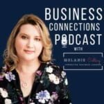 The Business Connections Podcast With Melanie Colling