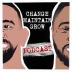 Change Maintain Grow Podcast