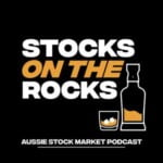 Stocks On The Rocks (Australian Stock Market Podcast)