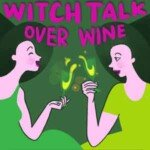 Witch Talk Over Wine