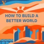 How To Build A Better World