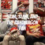 Slim, Slam, And The Bandwagon Fan