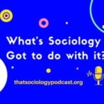 What's Sociology Got To Do With It?