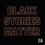 Black Stories Matter