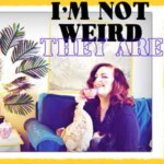 I'm Not Weird, They Are