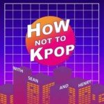 How Not To Kpop