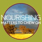 Nourishing Matters To Chew On