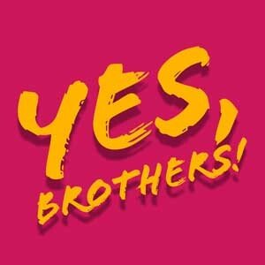 Yes, Brothers!
