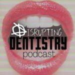 Disrupting Dentistry Podcast