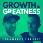 Growth & Greatness eCommerce Podcast