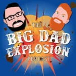 The Big Dad Explosion Podcast