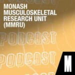 Monash Musculoskeletal Research Unit Podcast