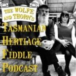 The Wolfe & Thorn Tasmanian Heritage Fiddle Podcast