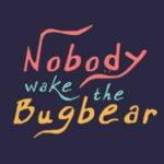 Nobody Wake The Bugbear