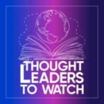 Thought Leaders To Watch