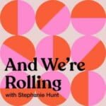 And We're Rolling With Stephanie Hunt