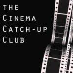 The Cinema Catch-Up Club