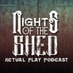 Nights Of The Shed Actual Play Podcast