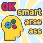 Ok Smart Ass
