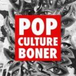 Pop Culture Boner