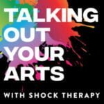 Talking Out Your Arts