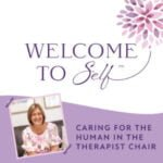 Welcome To Self™ - Caring For The Human In The Therapist Chair