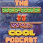 The Before It Was Cool Podcast
