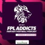 FPL Addicts Fantasy Football Podcast
