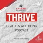 La Trobe University Thrive Health & Wellbeing Podcast
