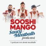 Sooshi Mango Saucy Meatballs Podcast
