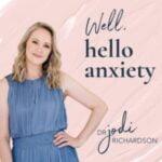 Hello Anxiety With Dr Jodi Richardson