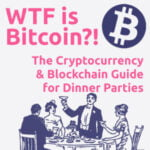 WTF Is Bitcoin?! The Cryptocurrency And Blockchain Guide For Dinner Parties